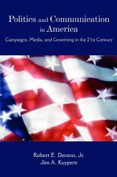 Politics and Communication in America: Campaigns, Media, and Governing in the 21st Century