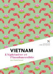 Vietnam : L'éphémère et l'insubmersible: L'Âme des Peuples
