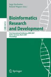 Bioinformatics Research and Development: First International Conference, BIRD 2007, Berlin, Germany, March 12-14, 2007, Proceedings