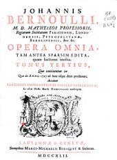 Johannis Bernoulli ... Opera omnia: tam antea sparsim edita, quam hactenus inedita. Tomus Tertius, Quo continentur ea Quae ab Anno 1727 ad hanc usque diem prodierunt. Accedunt lectiones Mathematicae de calculo integralium