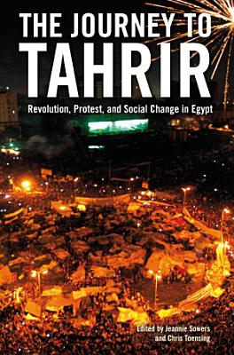 The Journey to Tahrir  Revolution  Protest  and Social Change in Egypt PDF