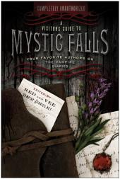 A Visitor s Guide to Mystic Falls: Your Favorite Authors on The Vampire Diaries