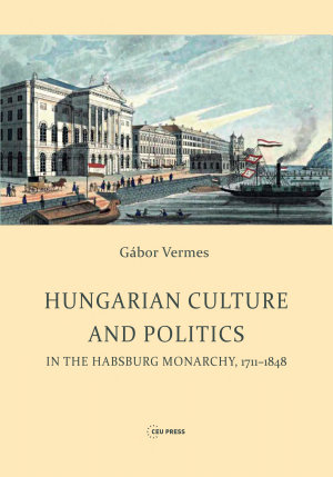 Hungarian Culture and Politics in the Habsburg Monarchy 1711 1848 PDF