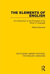 The Elements of English: An Introduction to the Principles of the Study of Language