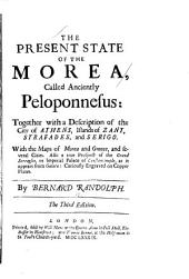 The Present State of the Morea, Called Anciently Peloponnesus: Together with a Description of the City of Athens, Islands of Zant, Strafades, and Serigo. With the Maps of Morea and Greece, and Several Cities. Also a True Prospect of the Grand Serraglio, Or Imperial Palace of Constantinople, as it Appears from Galata: Curiously Engraved on Copper Plates