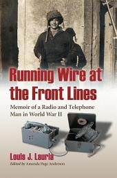 Running Wire at the Front Lines: Memoir of a Radio and Telephone Man in World War II
