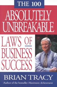 The 100 Absolutely Unbreakable Laws of Business Success PDF