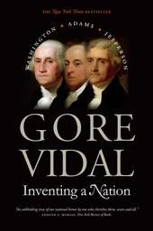 Inventing a Nation: Washington, Adams, Jefferson