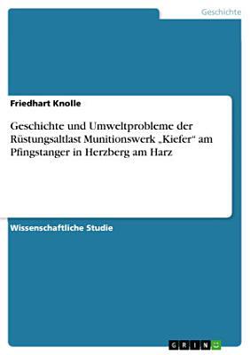 Geschichte und Umweltprobleme der R  stungsaltlast Munitionswerk    Kiefer    am Pfingstanger in Herzberg am Harz PDF