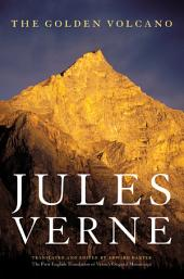 The Golden Volcano: Le Volcan D'or : the First English Translation of Verne's Original Manuscript