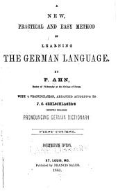 A New, Practical and Easy Method of Learning the German Language: First course. Second course / by F. Ahn ; with a pronunciation, arranged according to J.C. Oehlschlager's recently published Pronouncing German dictionary