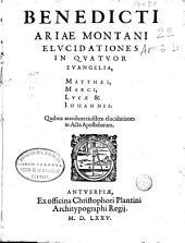 Benedicti Ariae Montani Elucidationes in quatuor Euangelia, Matthaei, Marci, Lucae & Iohannis ; quibus accedunt eiusdem elucidationes in Acta Apostolorum