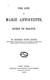 The Life of Marie Antoinette, Queen of France: Volume 1