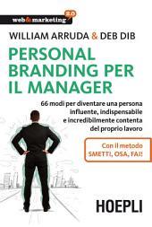 Personal Branding per il manager: 66 modi per diventare una persona influente, indispensabile e incredibilmente contenta del proprio lavoro. Con il metodo Smetti, osa, fai!
