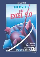 100 Rezepte für Excel 5.0: Tips mit Pfiff für Einsteiger, Umsteiger und Fortgeschrittene