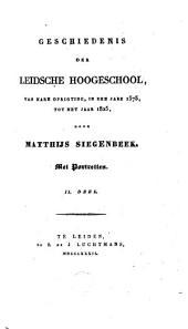 Geschiedenis der Leidsche hoogeschool, van hare oprigting in den jare 1575 tot het jaar 1825: Volume 2