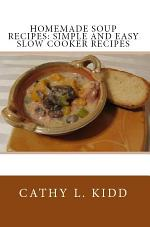 Homemade Soup Recipes: Simple and Easy Slow Cooker Recipes