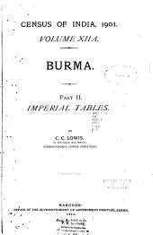 Census of India, 1901: Burma. A.pt. 2. Imperial tables, by C. C. Lowis