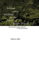 Solitude Versus Solidarity in the Novels of Joseph Conrad PDF