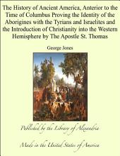 The History of Ancient America, Anterior to the Time of Columbus Proving the Identity of the Aborigines with the Tyrians and Israelites and the Introduction of Christianity into the Western Hemisphere by The Apostle St. Thomas