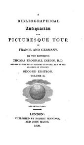 A Bibliographical, Antiquarian and Picturesque Tour in France and Germany: Volume 2
