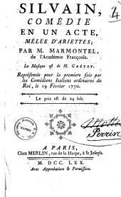 Silvain, comedie en un acte, melee d'ariettes, par M. Marmontel, de l'Academie Francoise. La musique est de Gretry. Representee pour la premiere fois par les Comediens Italiens ordinaires du Roi, le 19 fevrier 1770