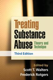 Treating Substance Abuse, Third Edition: Theory and Technique, Edition 3