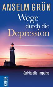 Wege durch die Depression: Spirituelle Impulse