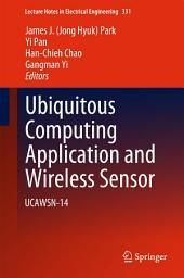 Ubiquitous Computing Application and Wireless Sensor: UCAWSN-14