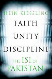 Faith, Unity, Discipline: The Inter-Service-Intelligence (ISI) of Pakistan