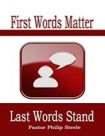 First Words Matter Last Words Stand