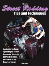 Street Rodding Tips and TechniquesHP1515: Hundreds of Technical Tips on Engine, Chassis, Suspension, Drivetrain,Bodywork, Electrical and Interior for Any Street Rod Project
