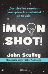 Moonshot: Descubre lo secretos para aplicar la cratividad en tu vida.
