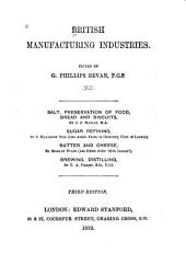 British Manufacturing Industries: Salt, preservation of food, bread and biscuits, by J. J. Manley. Sugar refining, by C. H. Gill. Butter and cheese, by M. Evans. Brewing, distilling, by T. A. Pooley. 3 ed