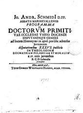 Jo. Andr. Schmidii ... Programma de doctorum primitivae Ecclesiae vario docendi disputandique genere: Volume 16