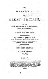 The History of Great Britain: From the First Invasion of it by the Romans Under Julius Caesar. Written on a New Plan, Volumes 7-8