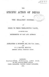 The Specific Action of Drugs on the Healthy System: An Index to Their Therapeutic Value, as Deduced from Experiments on Man and Animals