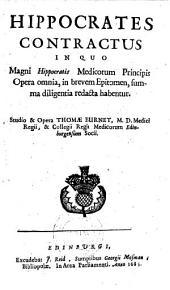 Hippocrates contractus, in quo magni Hippocratis ... opera omnia, in brevem epitomen, summa diligentia redacta habentur