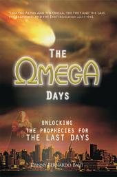 The Omega Days: Unlocking the Prophecies for the Last Days