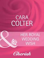 Her Royal Wedding Wish (Mills & Boon Cherish) (By Royal Appointment, Book 8)