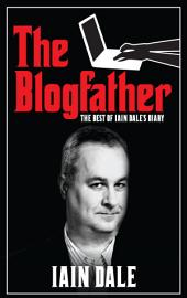 The Blogfather: The Best of Iain Dale's Diary