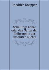 Schellings Lehre oder das Ganze der Philosophie des absoluten Nichts