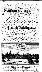 The London Magazine, Or, Gentleman's Monthly Intelligencer: Volume 22