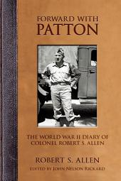 Forward with Patton: The World War II Diary of Colonel Robert S. Allen
