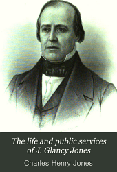 The life and public services of J. Glancy Jones: Volume 1