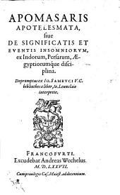 Apomasaris Apotelesmata, sive de significatis et eventis insomniorum: ex Indorum, Persarum, Aegytiorumque disciplina : depromptus ex Io. Sambuci V. C. bibliotheca liber