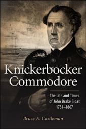 Knickerbocker Commodore: The Life and Times of John Drake Sloat, 1781-1867