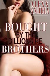 Bought By The Billionaire Brothers: BBW Billionaire Erotica