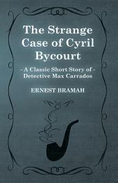 The Strange Case of Cyril Bycourt (A Classic Short Story of Detective Max Carrados)