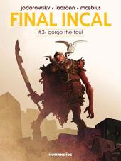 Final Incal #3 : Gorgo The Foul